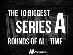 The 10 Biggest Series A Rounds of All Time