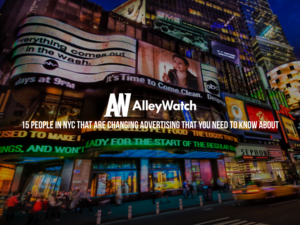 15 People In NYC Who Are Changing Advertising That You Need to Know About