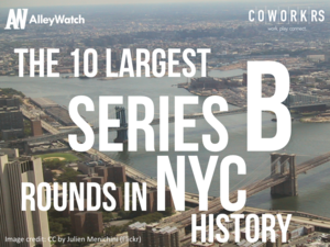 The 10 Largest Series B Rounds in NYC History