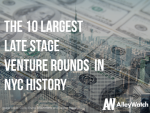 The 10 Largest Late Stage Rounds in NYC History