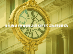 10 Reasons Why You Must Get Your .nyc Domain Right Now