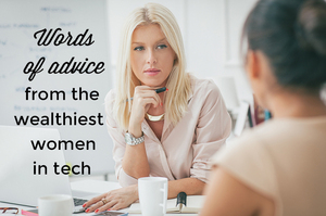 7 Insights From the Wealthiest Women in Technology