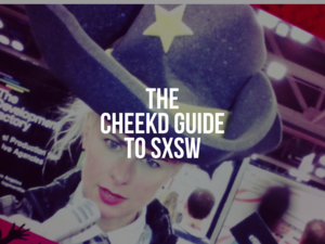 The Cheekd Guide to SXSW