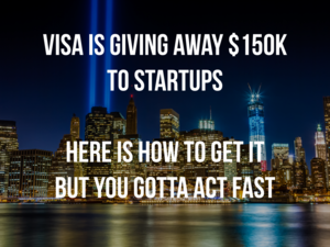 Visa Is Giving Away $150K to Startups. Here Is How to Get It But You Gotta Act Fast
