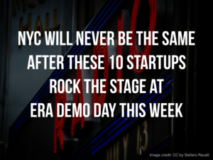NYC Will Never Be The Same After These 10 Startups Rocked the Stage at ERA Demo Day