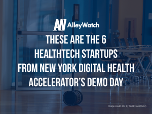 The 6 HealthTech Startups in NYC From Digital Health Accelerator Demo Day