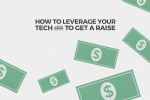 How to Leverage Your Tech Skills to Get a Raise