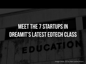Meet the 7 Startups in Dreamit's Latest EdTech Class That You Need to Know This Fall