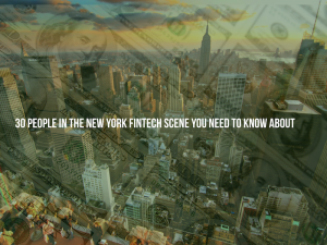 30 People in the New York FinTech Scene You Need to Know About