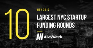 The 10 Largest NYC Startup Funding Rounds of May 2017