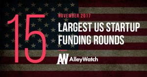 The 15 Largest US Startup Funding Rounds of November 2017