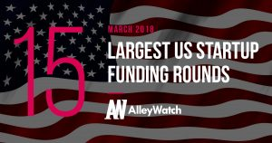 The 15 Largest US Startup Funding Rounds of March 2018