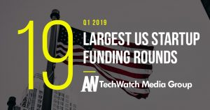 These are the 19 Largest US Tech Startup Funding Rounds of Q1 2019