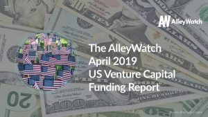 The AlleyWatch April 2019 US Venture Capital Funding Report