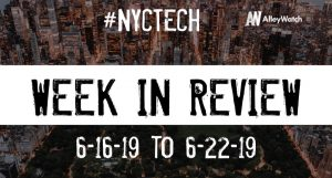 #NYCtech Week in Review: 6/16/19-6/22/19
