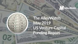 The AlleyWatch May 2019 US Venture Capital Funding Report