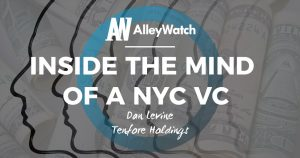 Inside the Mind of a NYC VC: Dan Levine of Tenfore Holdings